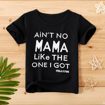 Baby / Toddler AIN'T NO MAMA LIKE THE ONE I GOT Print Tee